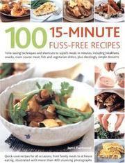 100 15 Minute Fuss-Free Recipes