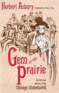 image of Gem of the Prairie: An Informal History of the Chicago Underworld