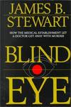 image of Blind Eye: How the Medical Establishment Let a Doctor Get Away With Murder