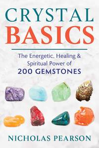 CRYSTAL BASICS: The Energetic, Healing & Spiritual Power Of 200 Gemstones (O)