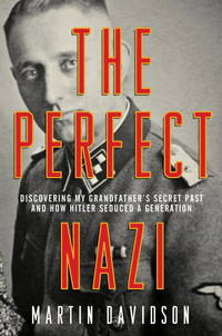 image of The Perfect Nazi: Discovering My Grandfather's Secret Past and How Hitler Seduced a Generation First edition by Davidson, Martin (2010) Hardcover