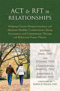 ACT and RFT in Relationships: Helping Clients Deepen Intimacy and Maintain Healthy Commitments...