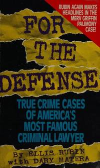 For the Defense: True Crime Cases of America's Most Famous Criminal Lawyer