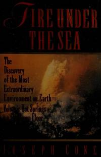 image of Fire Under the Sea: The Discovery of the Most Extraordinary Environment on Earth-Volcanic Hot Springs on the Ocean Floor (SIGNED)