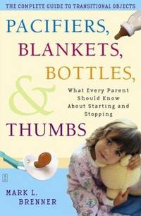 pacifiers blankets and bottles - what every parent should know about starting and stopping