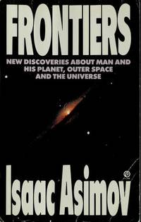 Frontiers: New Discoveries About Man and His Planet, Outer Space, and the Universe