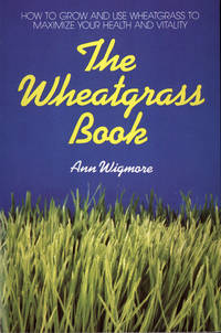 The Wheatgrass Book: How to Grow and Use Wheatgrass to Maximize Your Health and Vitality (Avery Health Guides)