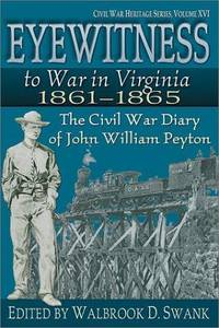 Eyewitness to War in Virginia 1861-1865; The Civil War Diary of John William Peyton