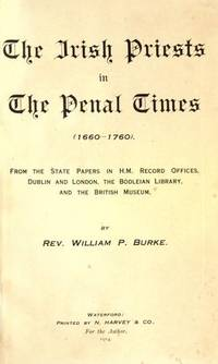 The Irish Priests In The Penal Times 1660-1760