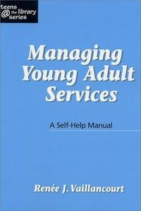 Managing Young Adult Services: A Self-Help Manual (Teens   the Library Series)
