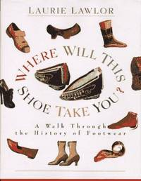 WHERE WILL THIS SHOE TAKE YOU? A Walk Through The History Of Footwear.