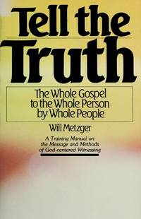 Tell The Truth: The Whole Gospel to the Whole Person by Whole People (A Training Manual)
