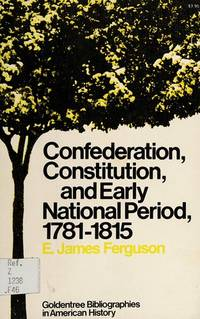 Confederation, Constitution, and Early National Period, 1781-1815