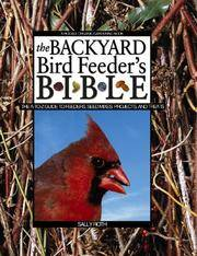 THE BACKYARD BIRD FEEDER'S BIBLE - THE A TO Z GUIDE TO FEEDERS, SEED  MIXES, PROJECTS AND TREATS