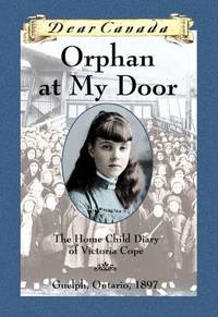 Orphan at My Door : The Home Child Diary of Victoria Cope