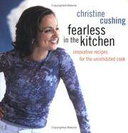 Fearless in the Kitchen : Innovative Recipes for the Unihibited Cook
