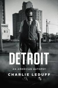 Detroit: An American Autopsy by LeDuff, Charlie - 2013