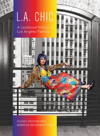 L.A. Chic: A Locational History of Los Angeles Fashion (Urban Chic)