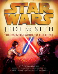 Jedi vs. Sith: The Essential Guide to the Force (Star Wars)