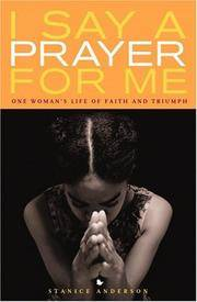 I Say a Prayer for Me : One Woman's Life of Faith and Triumph