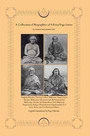 A Collection of Biographies of 4 Kriya Yoga Gurus: Yogiraj Shyama Charan Lahiri Mahasay, Yogacharya Shastri Mahasaya, Swami Sri Yukteshvar Giri Maharaj, Yogananda Sanga.