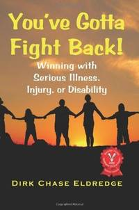 YOUVE GOTTA FIGHT BACK! Winning With Serious illness, Injury Or Disability