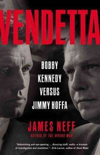 Vendetta: Bobby Kennedy Versus Jimmy Hoffa. [1st hardcover].