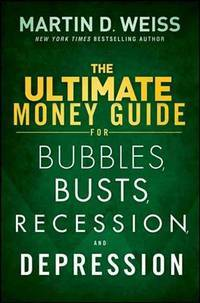 The Ultimate Money Guide for Bubbles, Busts, Recession and Depression : Protect Your Savings,...