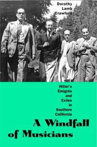 A Windfall of Musicians: Hitler's Émigrés and Exiles in Southern California