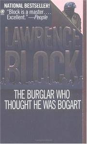 The Burglar Who Thought He Was Bogart: A Bernie Rhodenbarr Mystery