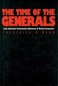 The Time of the Generals: Latin American Professional Militarism in World Perspective