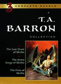 A T. A. Barron Collection: The Lost Years of Merlin; The Seven Songs of Merlin; The Fires of...