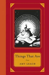Things That Are by Amy Leach - 1st Edition - 2012 - from ThatBookGuy and Biblio.com