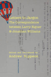 Letters to Jargon: The Correspondence Between Larry Eigner and Jonathan Williams by  Andrew (Editor) Rippeon - Paperback - 2019 - from Revaluation Books (SKU: __0817359346)