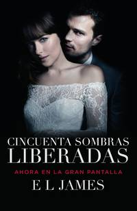 image of Cincuenta sombras liberadas (Movie Tie-in): Fifty Shades Freed MTI - Spanish-language edition