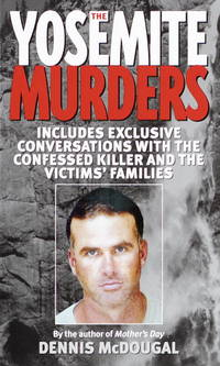 The Yosemite Murders: Includes Exclusive Conversations with the Confessed Killer and the...