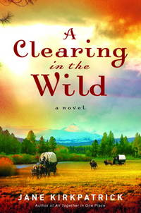 A Clearing in the Wild: A Novel