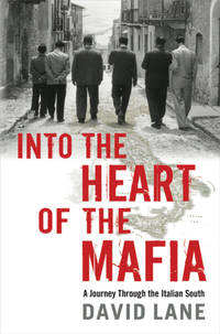 Into the Heart of the Mafia: A Journey Through the Italian South. [1st U.S. hardcover].