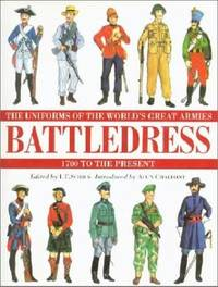battledress the uniforms of the world's great armies 1700 to the present