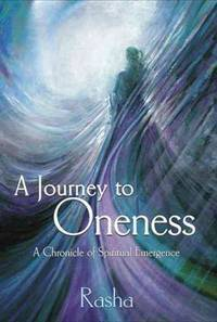 JOURNEY INTO ONENESS: A Chronicle Of Spiritual Emergence