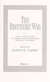 The Brothers' War: Civil War Letters to Their Loved Ones from the Blue and Gray