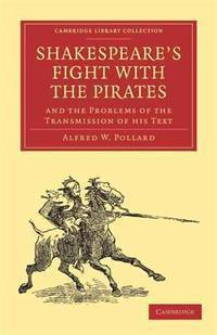 image of Shakespeare's Fight with the Pirates and the Problems of the Transmission of his Text (Cambridge Library Collection - Literary  Studies)