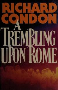 A Trembling upon Rome : A Work Of Fiction by  Richard Condon - Hardcover - 1983 - from Nerman's Books and Collectibles (SKU: 5FIC2798)