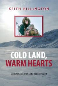 Cold Land, Warm Hearts: More Memories of an Arctic Medical Outpost (Inscribed copy)