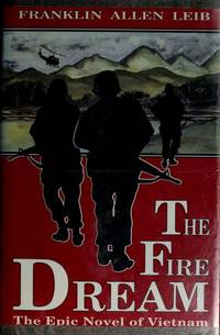 The Fire Dream:  The Epic Novel of Vietnam