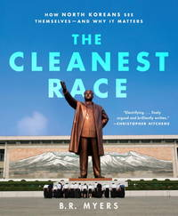Cleanest Race, The : How North Koreans See Themselves - and Why It Matters (Melville House...