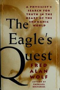 The Eagle's Quest: A Physicist's Search for Truth in the Heart of the Shamanic World