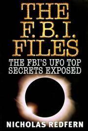 The FBI Files: The FBI's UFO Top Secrets Exposed