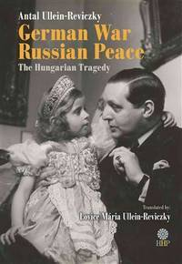 German War, Russian Peace : the Hungarian Tragedy / translated by Lovice Mária...