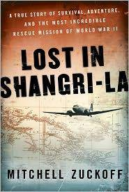 Lost in Shangri-La: A True Story of Survival, Adventure, and the Most Incredible Rescue Mission of World War II by  Mitchell Zuckoff - Hardcover - 3d - 2011 - from Callaghan Books South (SKU: 57477)